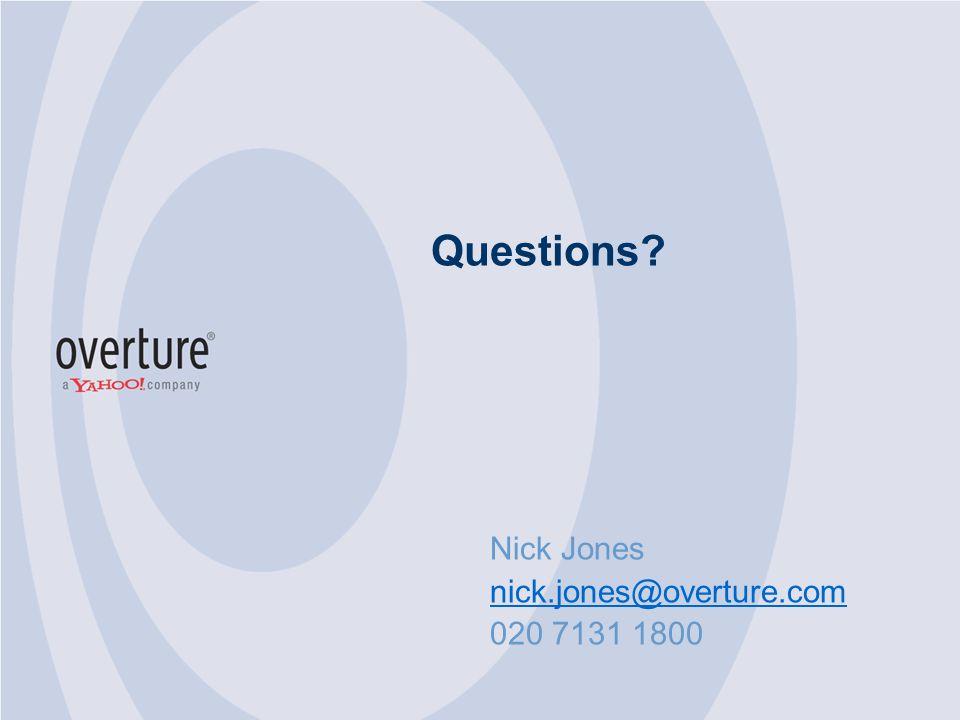 Questions Nick Jones nick.jones@overture.com 020 7131 1800