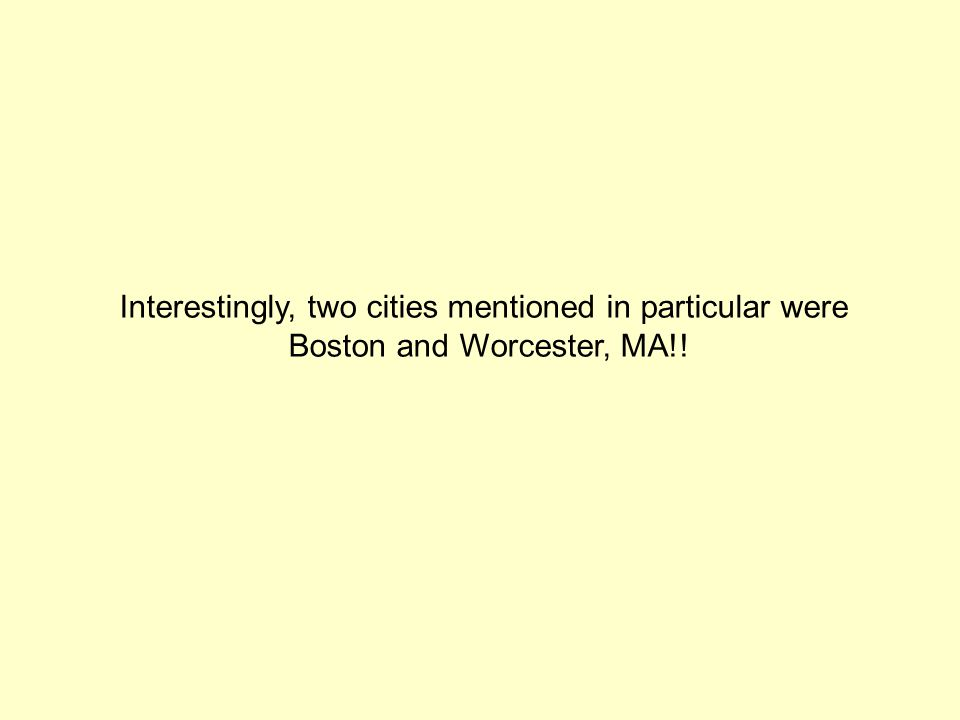 Interestingly, two cities mentioned in particular were Boston and Worcester, MA!!