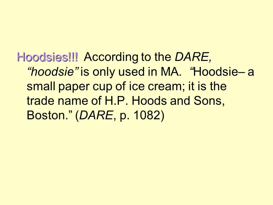 Hoodsies!!.Hoodsies!!. According to the DARE, hoodsie is only used in MA.