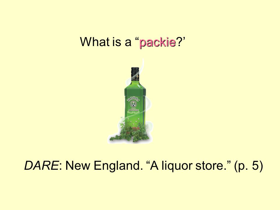 packie What is a packie?' DARE: New England. A liquor store. (p. 5)
