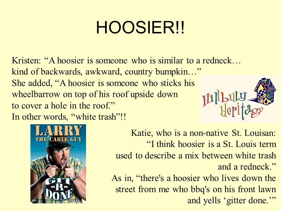 "HOOSIER!! Kristen: ""A hoosier is someone who is similar to a redneck… kind of backwards, awkward, country bumpkin…"" She added, ""A hoosier is someone w"