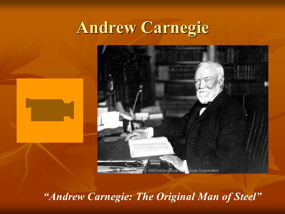 Andrew Carnegie Andrew Carnegie: The Original Man of Steel