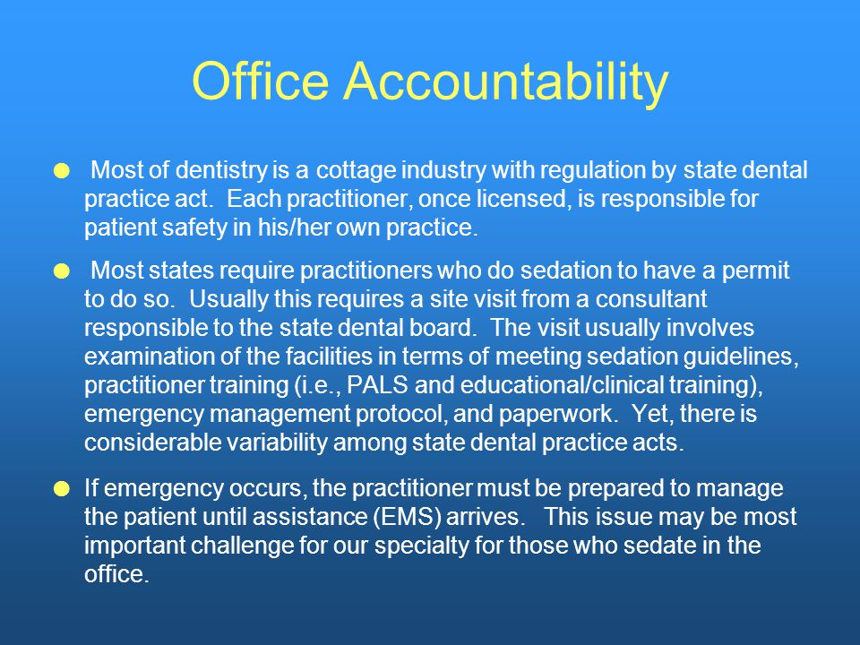 Office Accountability  Most of dentistry is a cottage industry with regulation by state dental practice act.