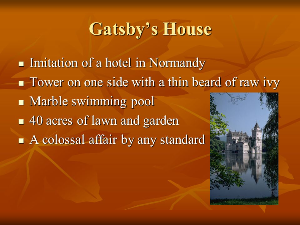 Gatsby's House Imitation of a hotel in Normandy Imitation of a hotel in Normandy Tower on one side with a thin beard of raw ivy Tower on one side with