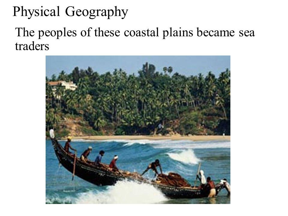 Physical Geography Narrow coastal plains lie along the Arabian Sea and the Bay of Bengal