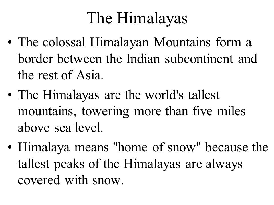 The Northern Mountains Himalayan Mountains –Tallest mountain range in the world 20 mountains that are over 24,000 ft. high –Mount EverestEverest Talle