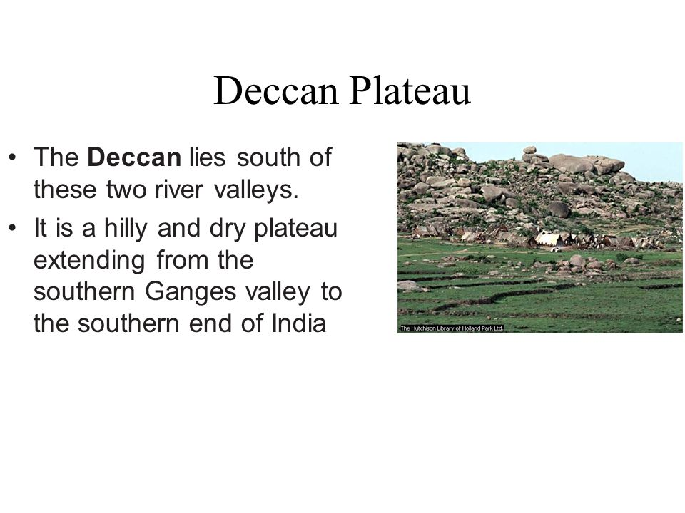 Deccan Plateau Gondwana Shield: This landform region extends southward from the southern borders of the Ganges drainage area and includes the lava cov