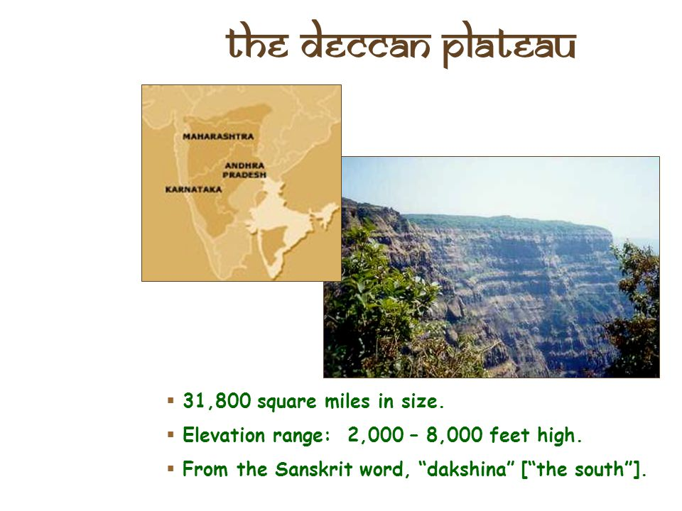 Peninsular India Deccan Plateau This plateau occupies the greatest part of India - a tilted tableland of low rolling hills, great river valleys and up