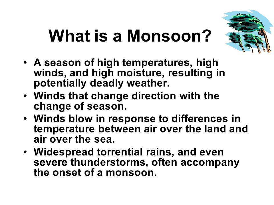 Seasonal winds known as monsoons bring rain every summer. India is dependent upon monsoons to grow their crops. Not enough rain brings drought. When t