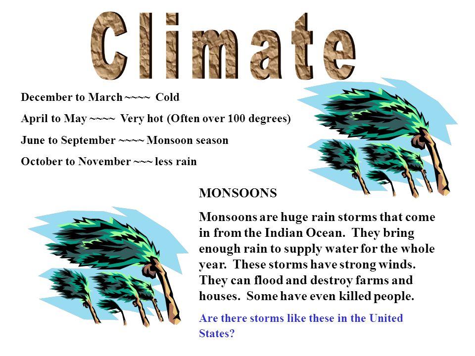 Climate Temperatures can reach 120ºF in the Indo- Gangetic Plain Aurangabad, India 15 C = 59 F 30 C = 86 F 45 C = 113 F