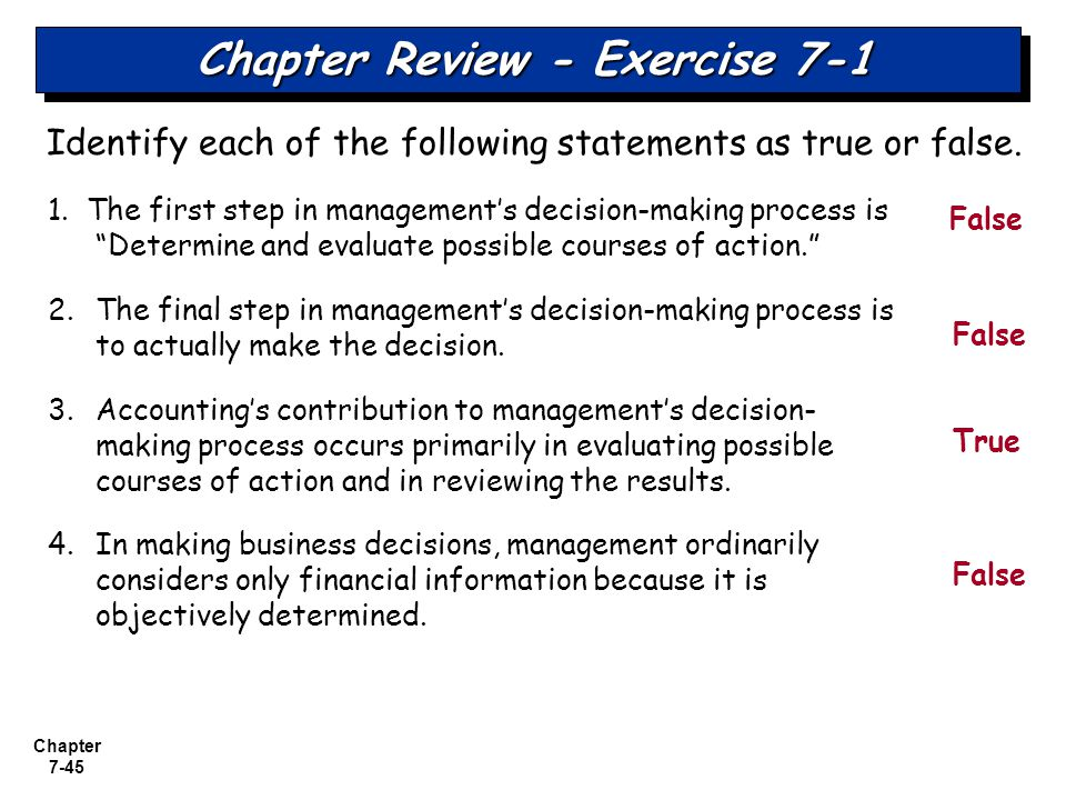 """Chapter 7-45 Chapter Review - Exercise 7-1 1. The first step in management's decision-making process is """"Determine and evaluate possible courses of ac"""