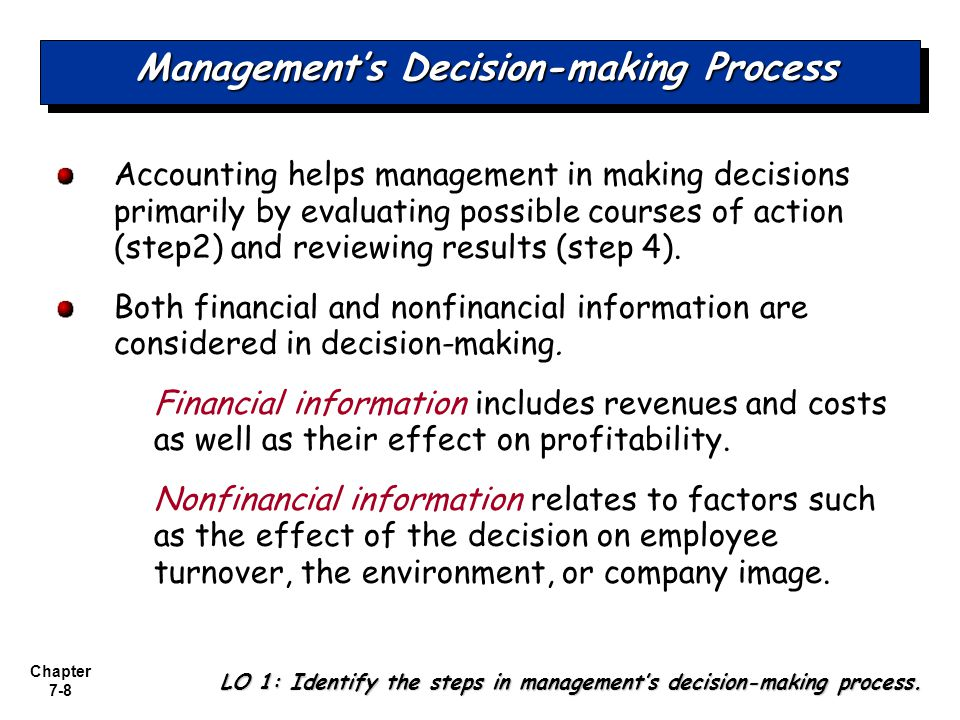 Chapter 7-8 Management's Decision-making Process Accounting helps management in making decisions primarily by evaluating possible courses of action (s