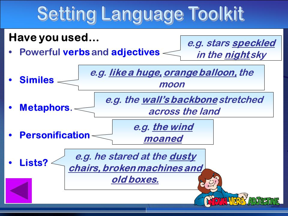 Have you used… Powerful verbs and adjectives Similes Metaphors.