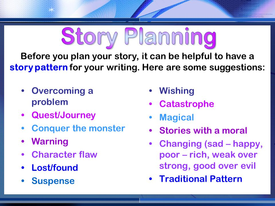 Wishing Catastrophe Magical Stories with a moral Changing (sad – happy, poor – rich, weak over strong, good over evil Traditional Pattern Before you plan your story, it can be helpful to have a story pattern for your writing.