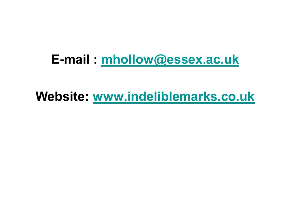 E-mail : mhollow@essex.ac.ukmhollow@essex.ac.uk Website: www.indeliblemarks.co.ukwww.indeliblemarks.co.uk