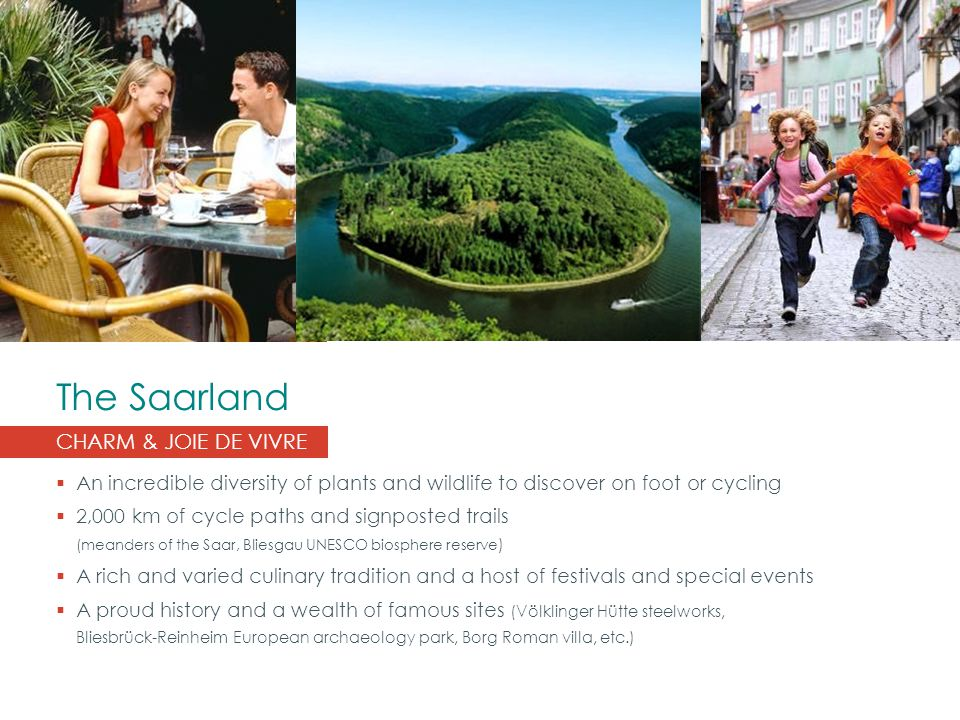 The Saarland CHARM & JOIE DE VIVRE  An incredible diversity of plants and wildlife to discover on foot or cycling  2,000 km of cycle paths and signp