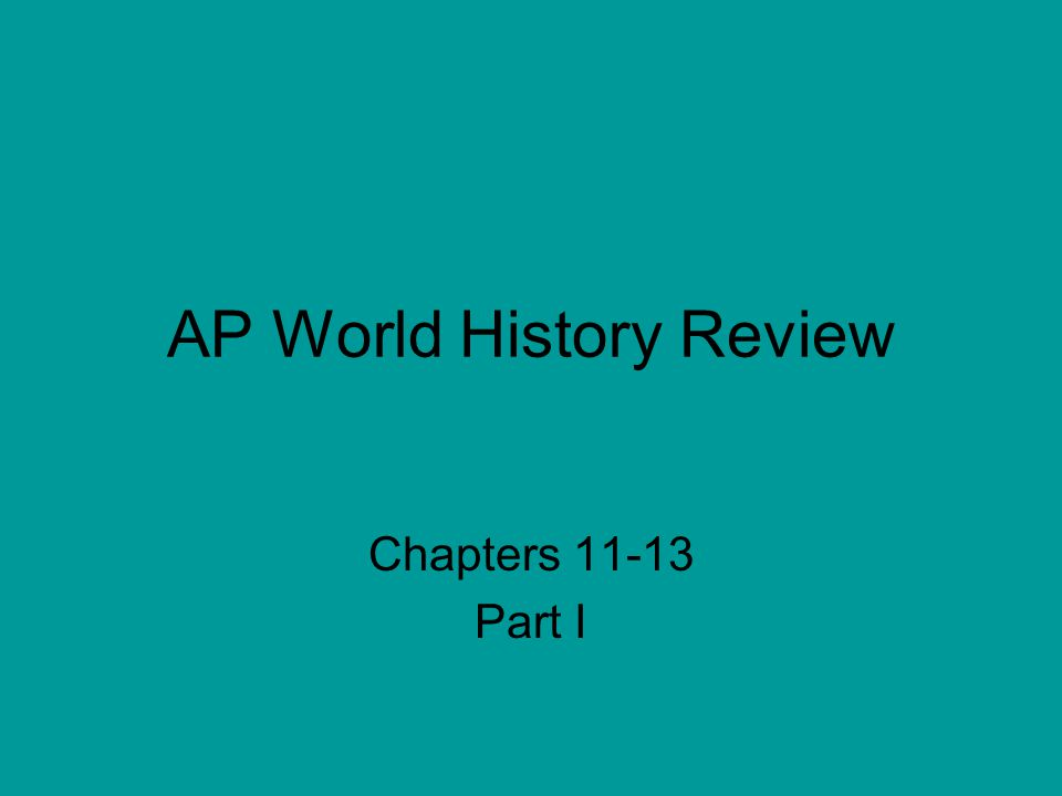 AP World History Review Chapters 11-13 Part I