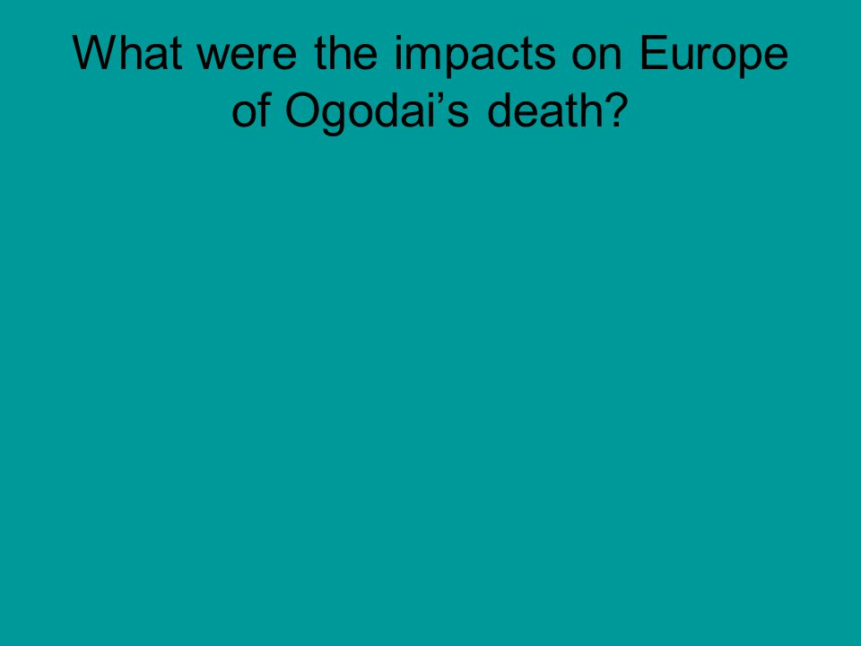 What were the impacts on Europe of Ogodai's death