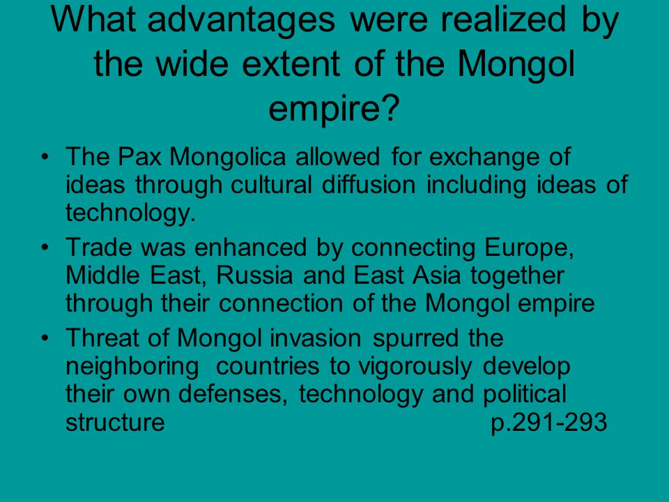 What advantages were realized by the wide extent of the Mongol empire.