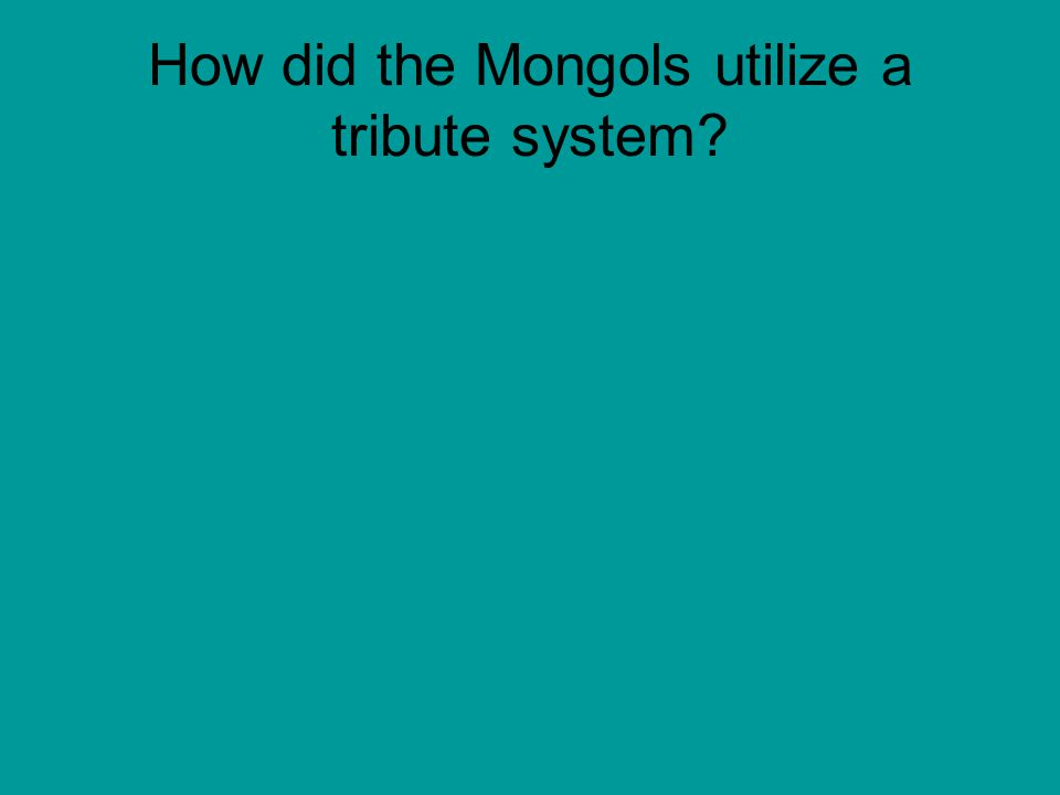 How did the Mongols utilize a tribute system