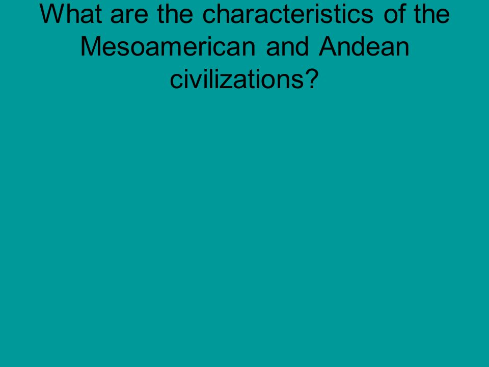 What are the characteristics of the Mesoamerican and Andean civilizations?