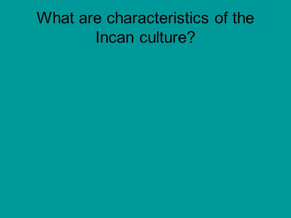 What are characteristics of the Incan culture