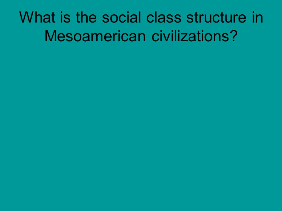 What is the social class structure in Mesoamerican civilizations