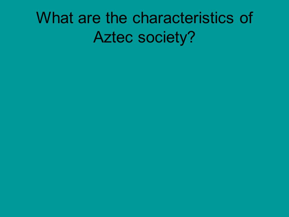 What are the characteristics of Aztec society?