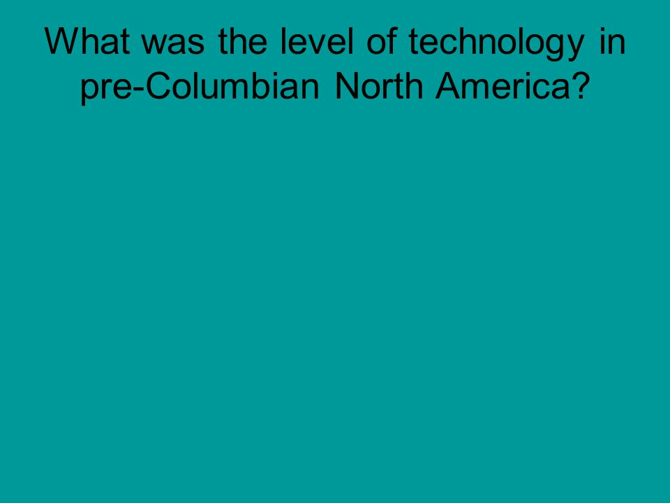 What was the level of technology in pre-Columbian North America
