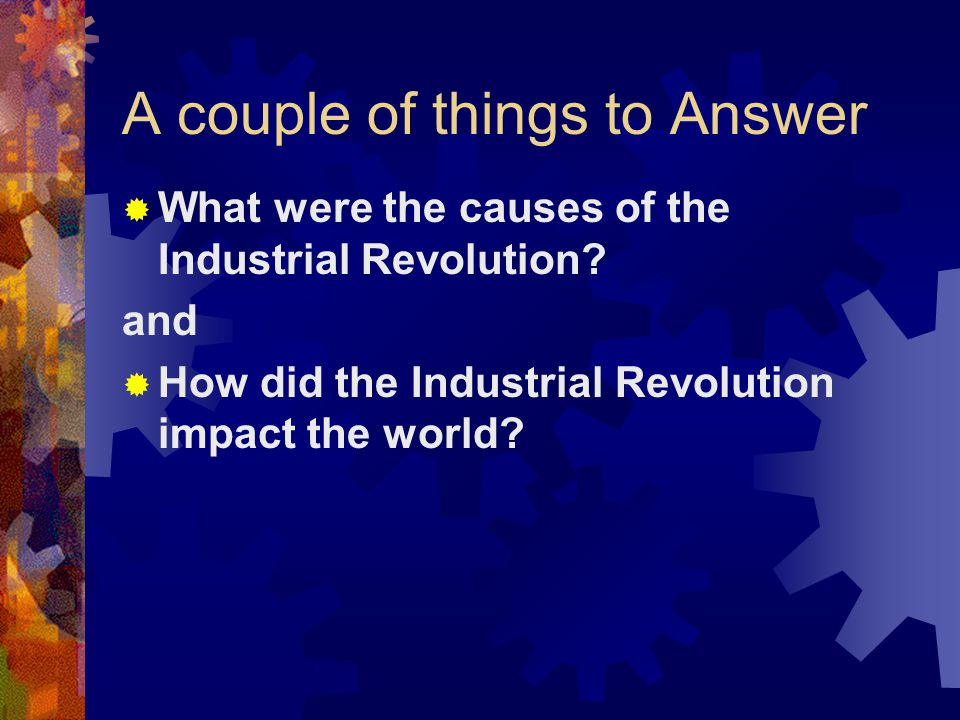 Factors of Production: Capital  capital is the money or property a business needs to stay in business  Wealthy business people invested capital to make a profit and not share with workers  capital can be money, machines, or people  people who specialized in one area had abilities and skills to their advantages  Human Capital