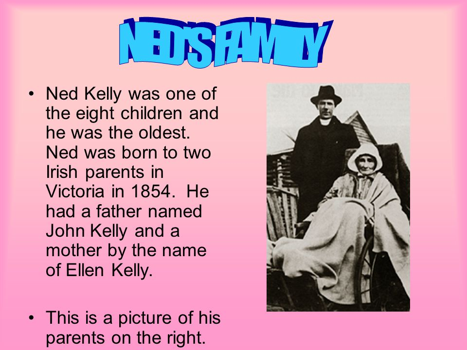 Ned Kelly was one of the eight children and he was the oldest.