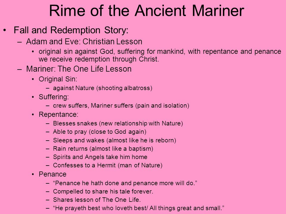 Rime of the Ancient Mariner Fall and Redemption Story: –Adam and Eve: Christian Lesson original sin against God, suffering for mankind, with repentance and penance we receive redemption through Christ.