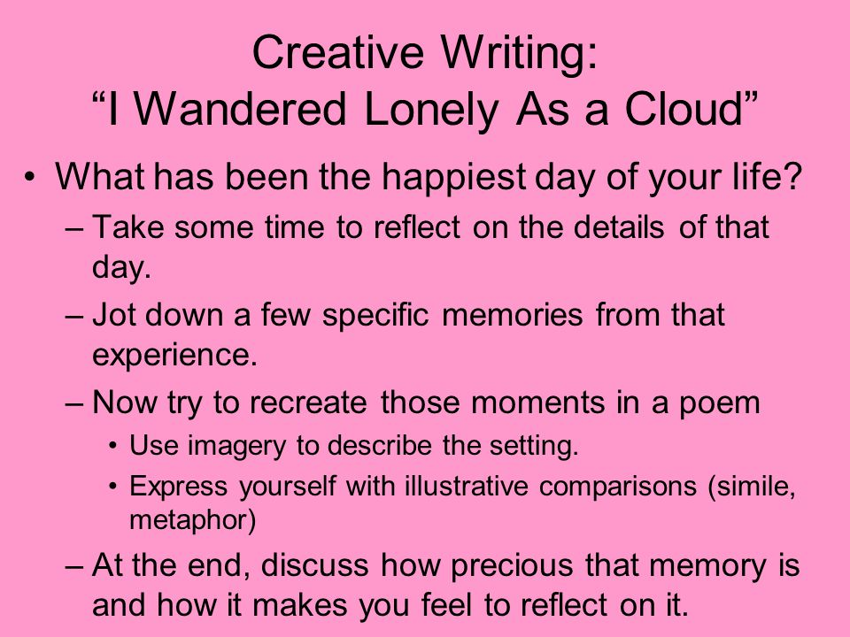 Creative Writing: I Wandered Lonely As a Cloud What has been the happiest day of your life.