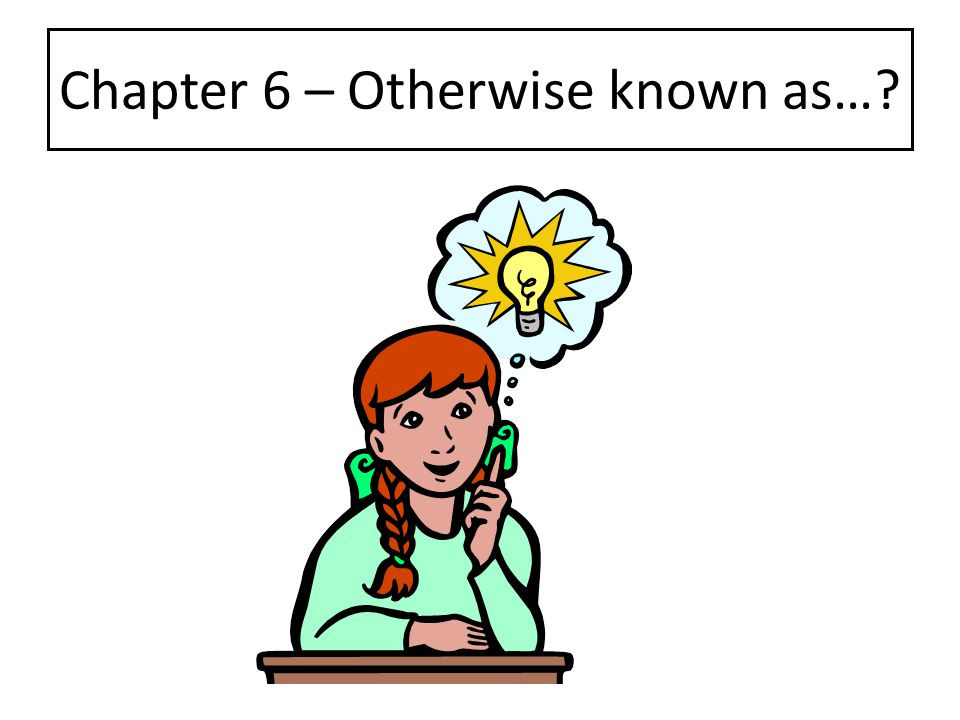 Chapter 6 – Otherwise known as…?