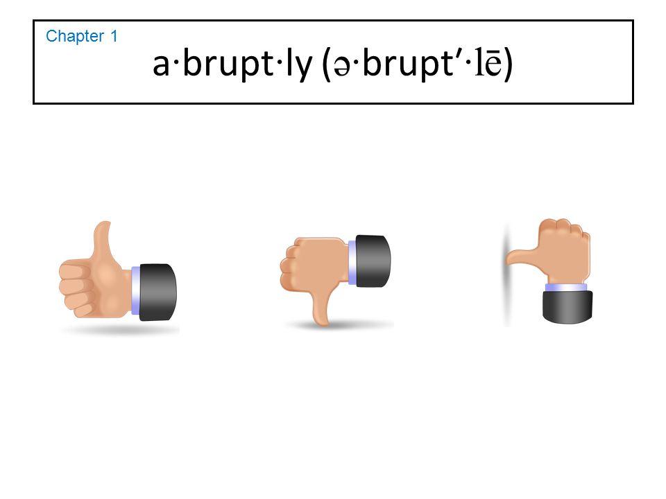 a · brupt · ly ( ə· brupt′ ·lē ) Chapter 1