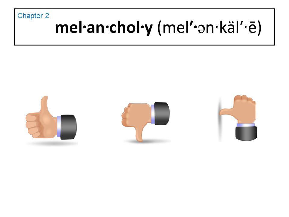 mel · an · chol · y (mel′ ·ə n · käl′ · ē) Chapter 2