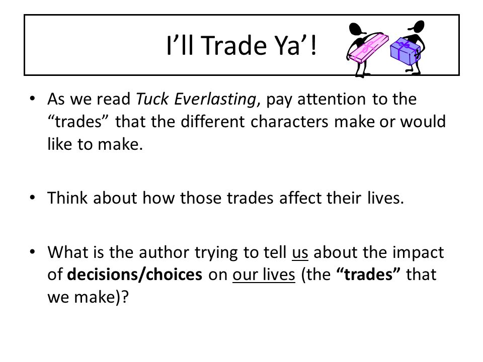 """I'll Trade Ya'! As we read Tuck Everlasting, pay attention to the """"trades"""" that the different characters make or would like to make. Think about how t"""
