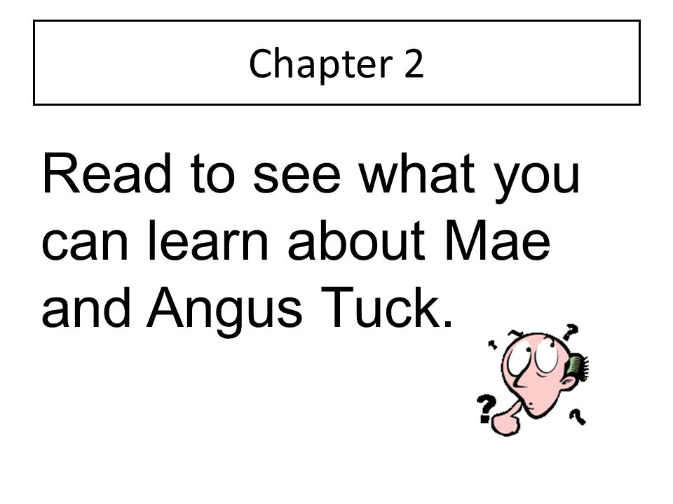 Chapter 2 Read to see what you can learn about Mae and Angus Tuck.