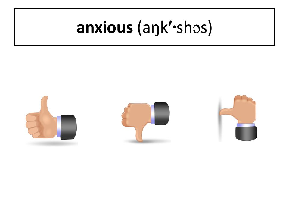 anxious (aŋk′ · sh ə s)