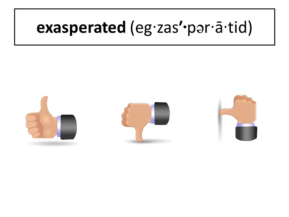 exasperated (eg · zas′ · p ə r · ā · tid)