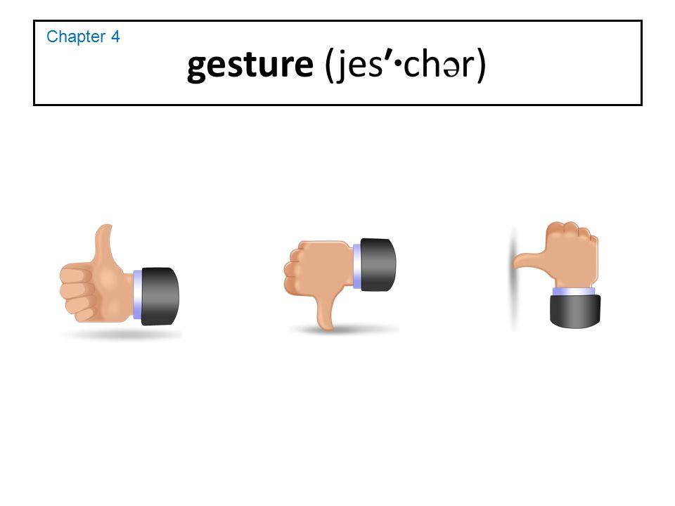 gesture (jes′ · ch ə r) Chapter 4