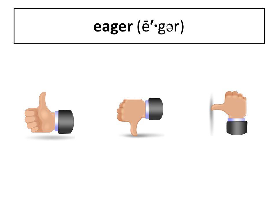 eager (ē′ · g ə r)
