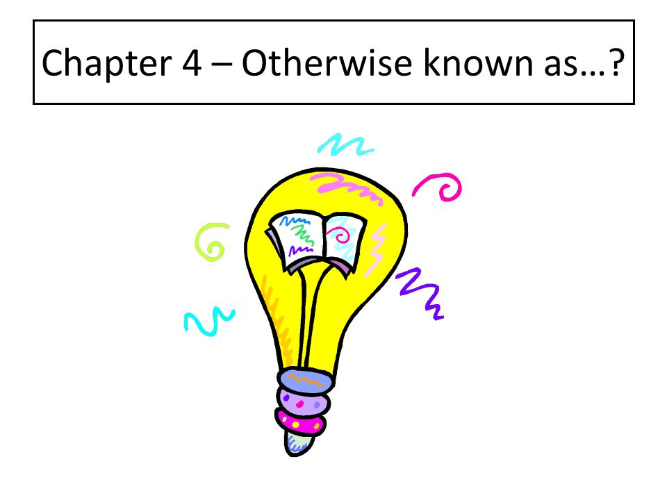Chapter 4 – Otherwise known as…?