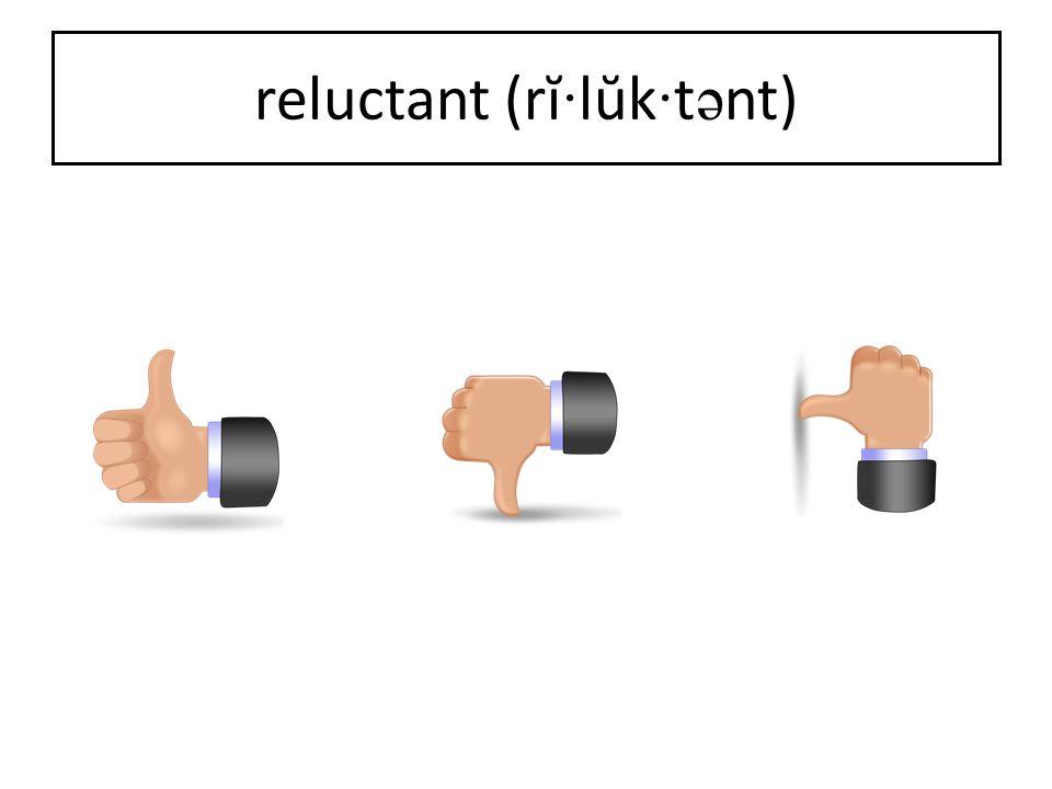 reluctant (rĭ · lŭk · t ə nt)