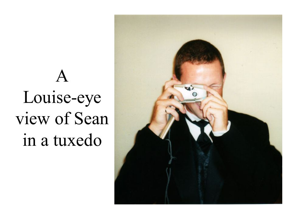 A Louise-eye view of Sean
