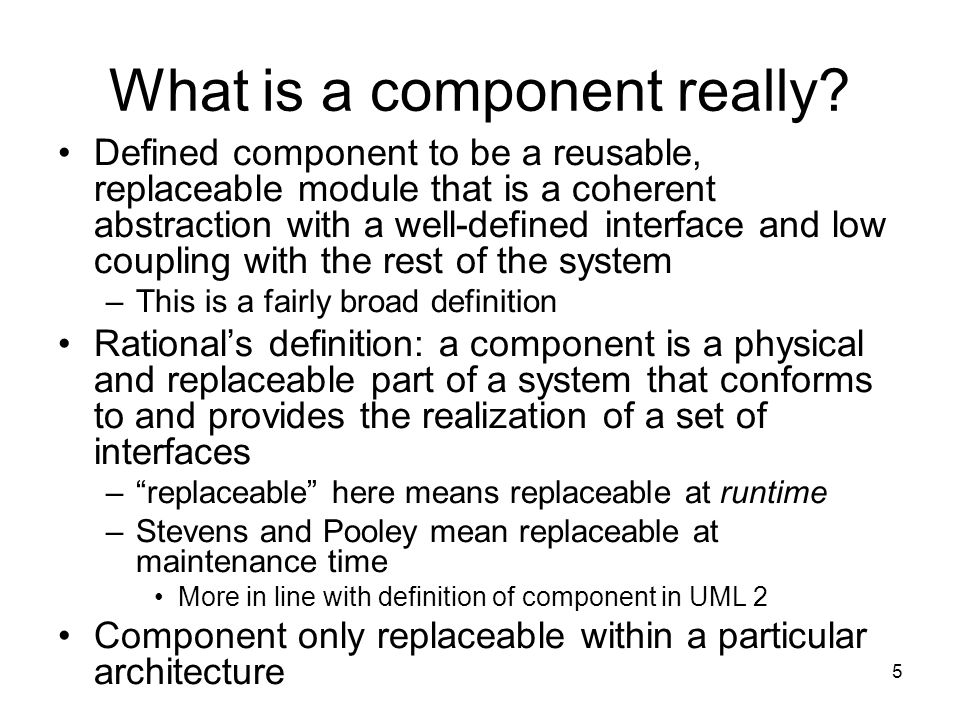 5 What is a component really.