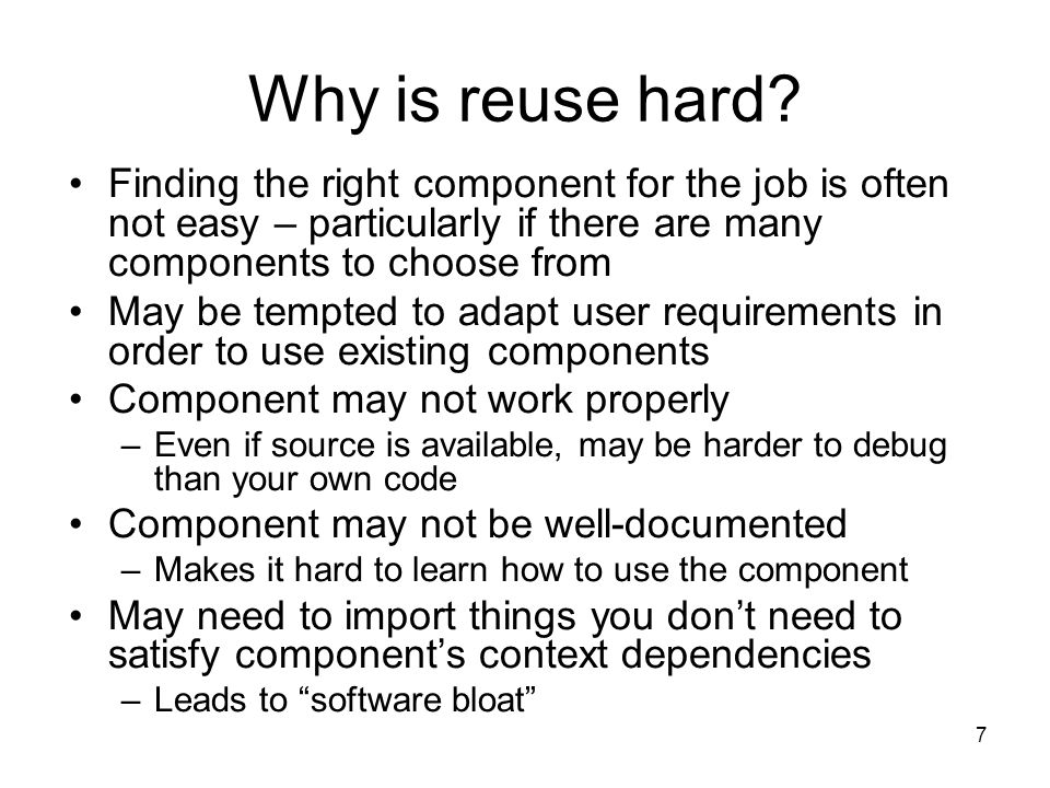 7 Why is reuse hard.