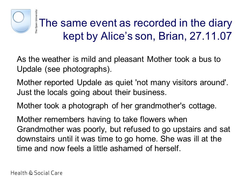 The same event as recorded in the diary kept by Alice's son, Brian, 27.11.07 As the weather is mild and pleasant Mother took a bus to Updale (see photographs).