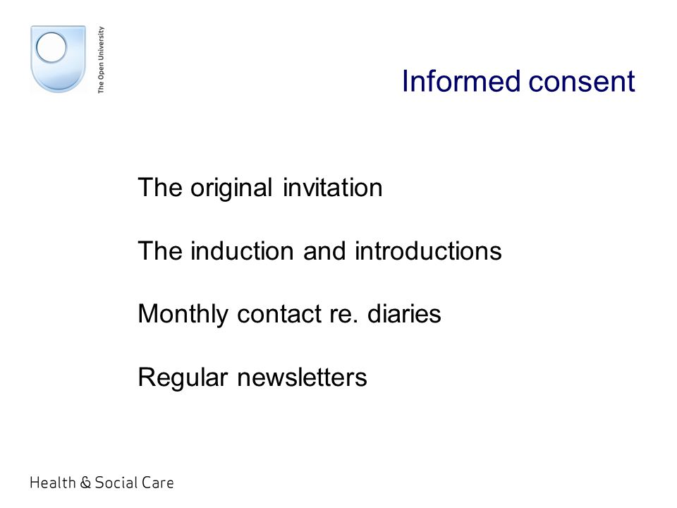 Informed consent The original invitation The induction and introductions Monthly contact re.