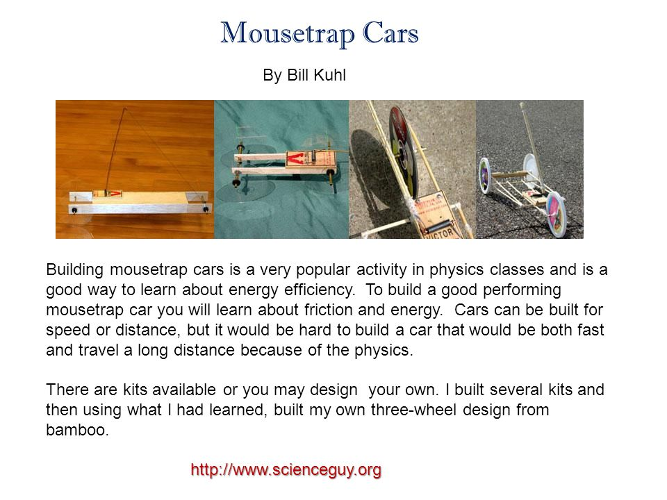 The first mousetrap car I built was the Midwest kit which is not a long distance car.